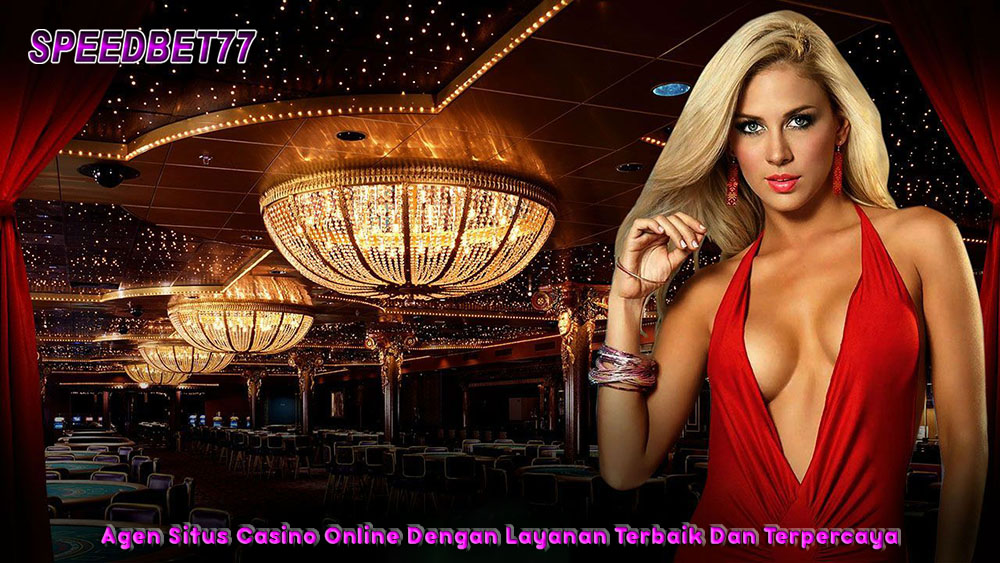 Agen Situs Casino Online Dengan Layanan Terbaik Dan Terpercaya.jpg